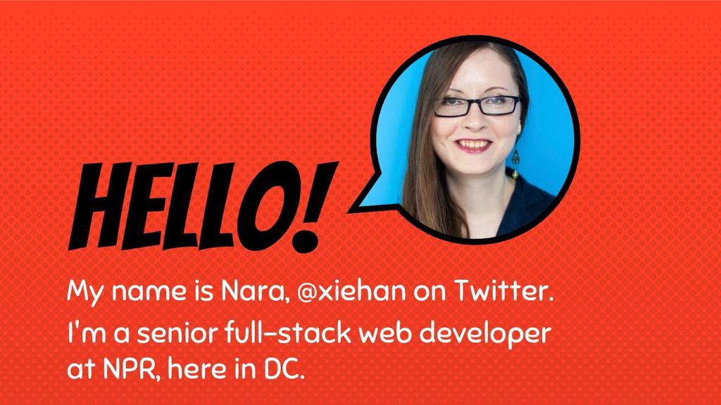 Hello! My name is Nara, @xiehan on Twitter. I'm...