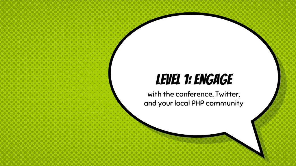 Level 1: Engage with the conference, Twitter, a...