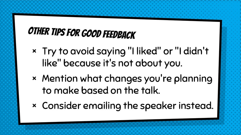 Other tips for good feedback × Try to avoid say...