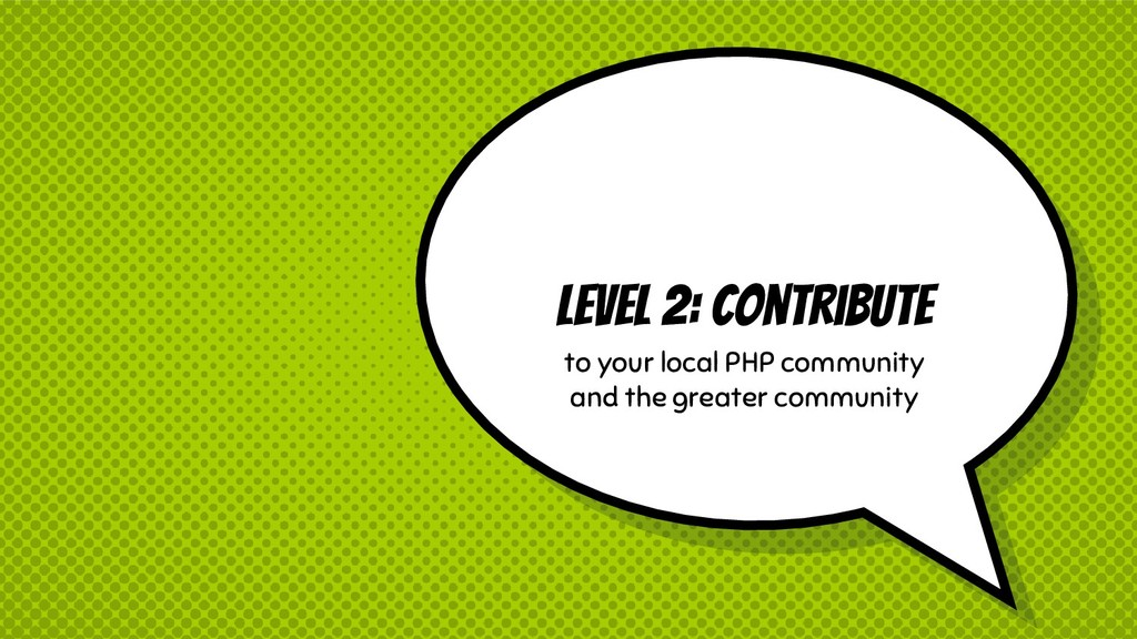 Level 2: Contribute to your local PHP community...