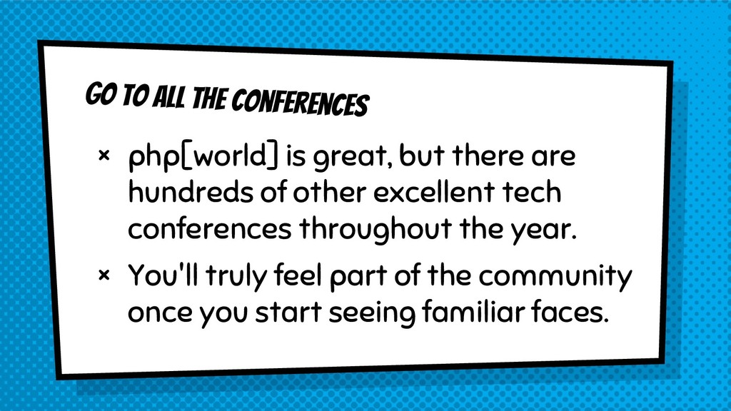 Go to all the conferences × php[world] is great...