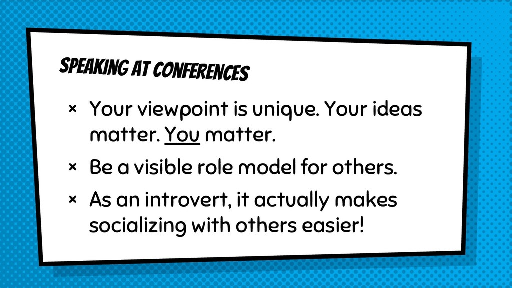 Speaking at conferences × Your viewpoint is uni...