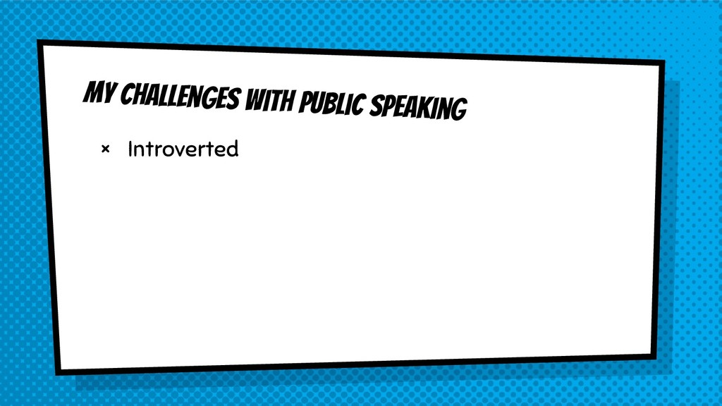 My challenges with public speaking × Introverted