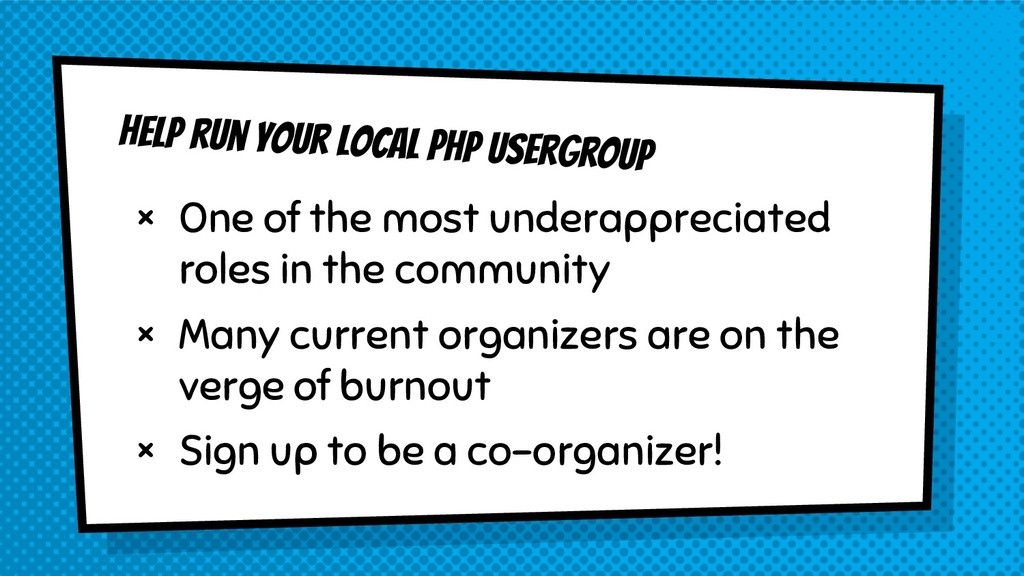 Help run your local PHP usergroup × One of the ...