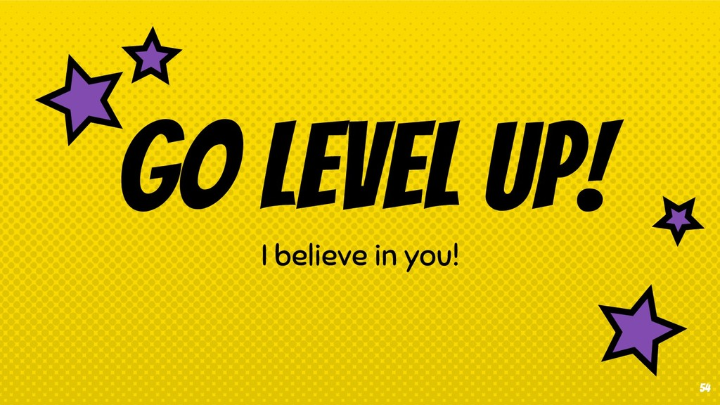 54 Go Level up! I believe in you!