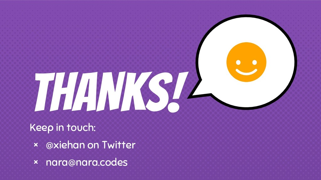 THANKS! Keep in touch: × @xiehan on Twitter × n...
