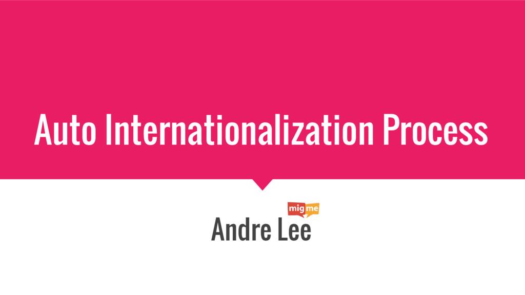 Auto Internationalization Process Andre Lee