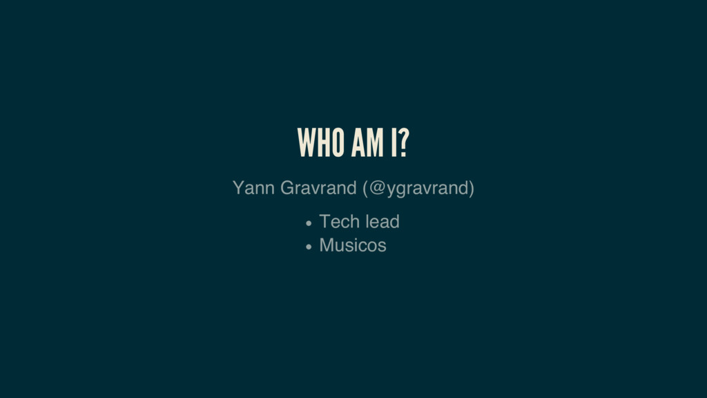 WHO AM I? Yann Gravrand (@ygravrand) Tech lead ...