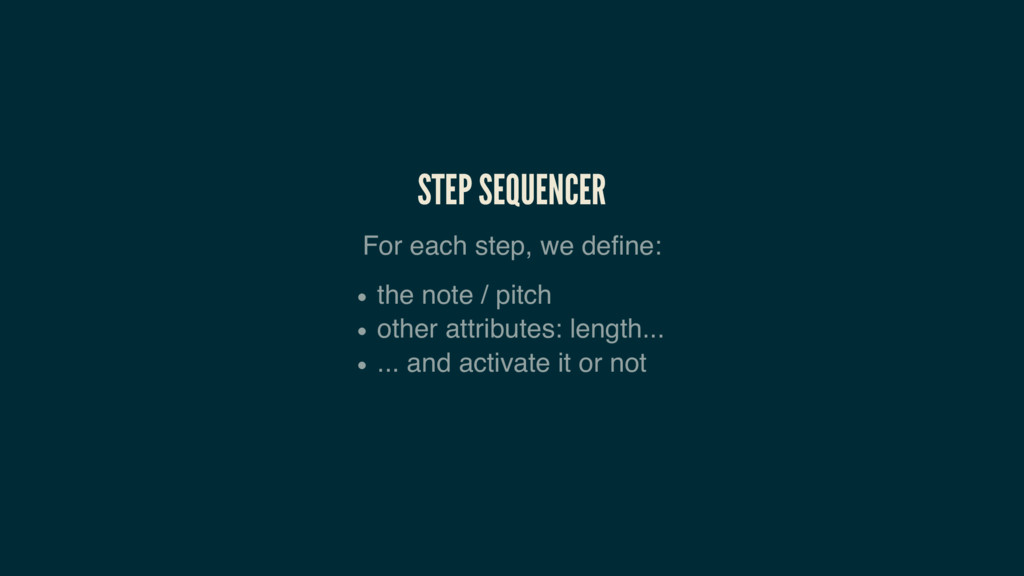 STEP SEQUENCER For each step, we define: the no...