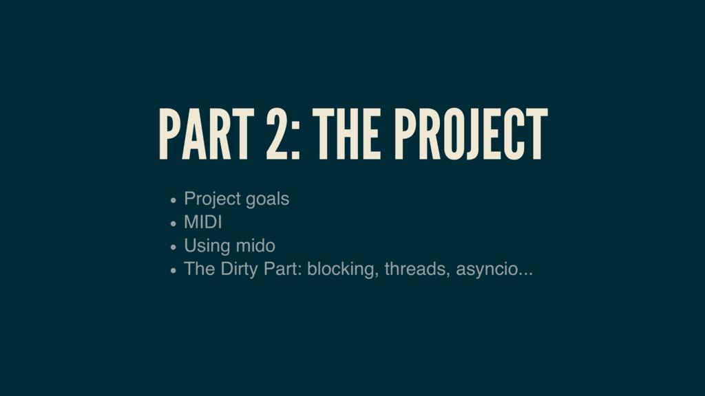 PART 2: THE PROJECT Project goals MIDI Using mi...
