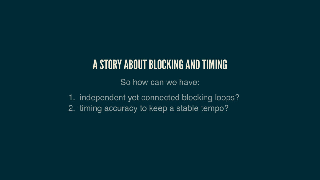 A STORY ABOUT BLOCKING AND TIMING So how can we...