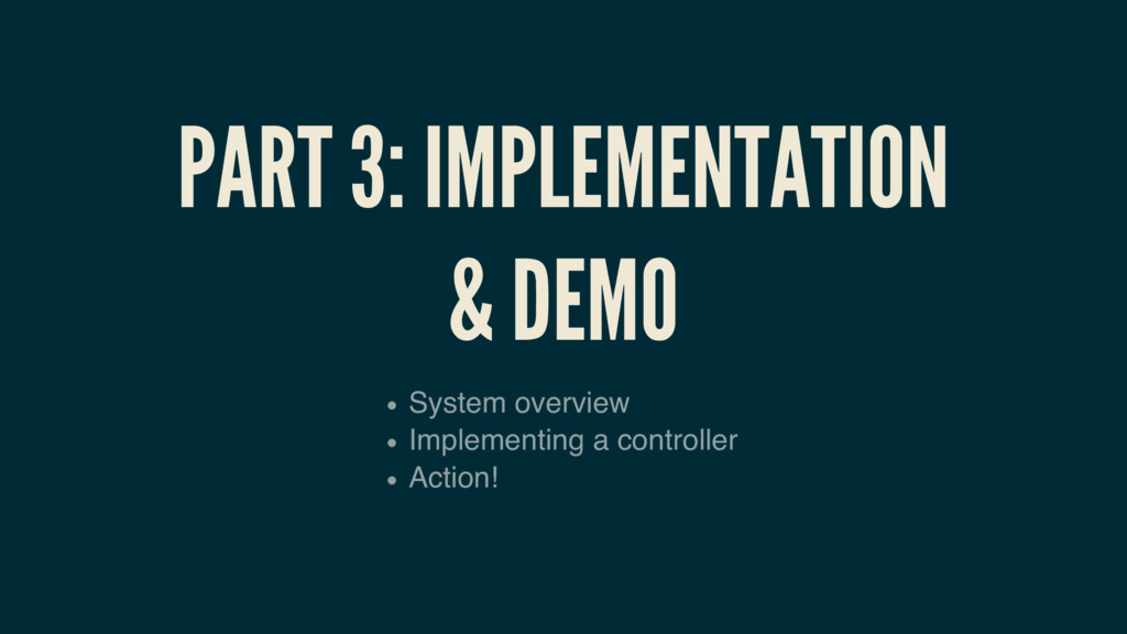 PART 3: IMPLEMENTATION & DEMO System overview I...