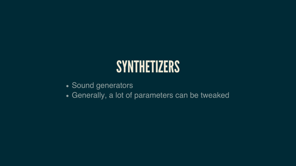 SYNTHETIZERS Sound generators Generally, a lot ...