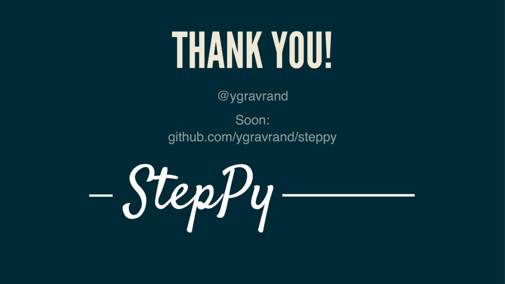 THANK YOU! @ygravrand Soon: github.com/ygravran...