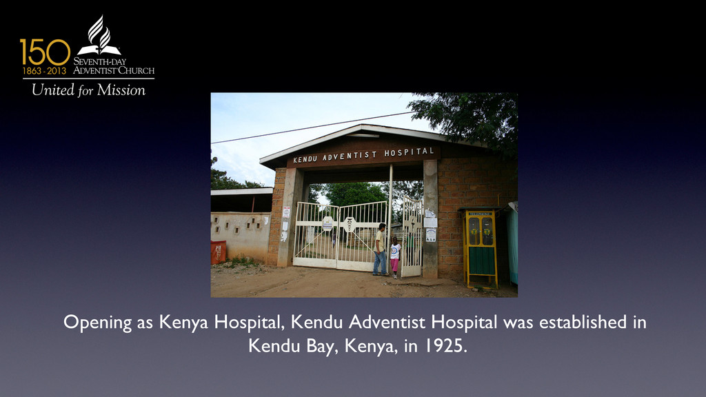 Opening as Kenya Hospital, Kendu Adventist Hosp...