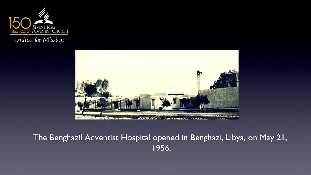 The Benghazil Adventist Hospital opened in Beng...