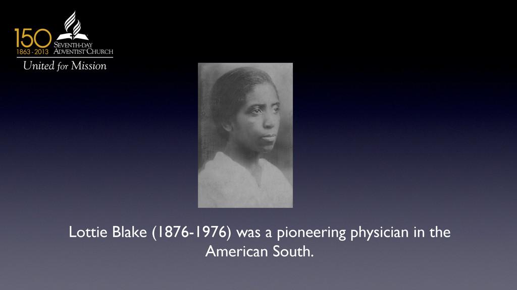 Lottie Blake (1876-1976) was a pioneering physi...