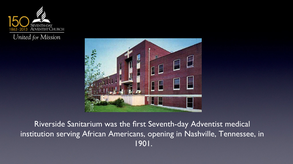 Riverside Sanitarium was the first Seventh-day A...