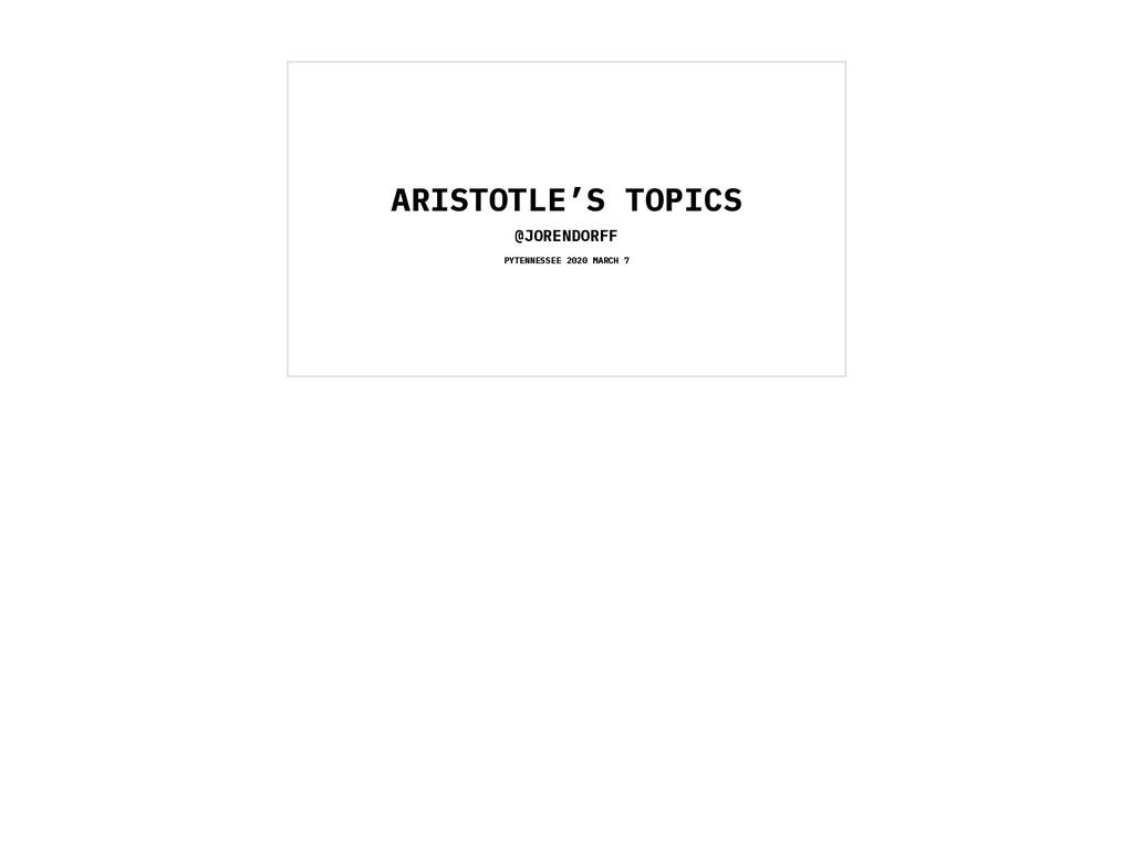 ARISTOTLE'S TOPICS @JORENDORFF PYTENNESSEE 2020...