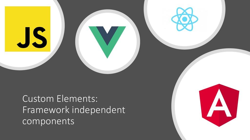 @ManfredSteyer Custom Elements: Framework indep...