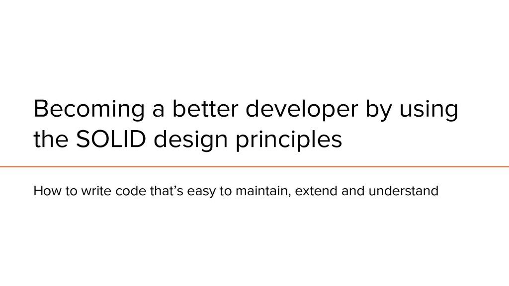 Becoming a better developer by using the SOLID ...