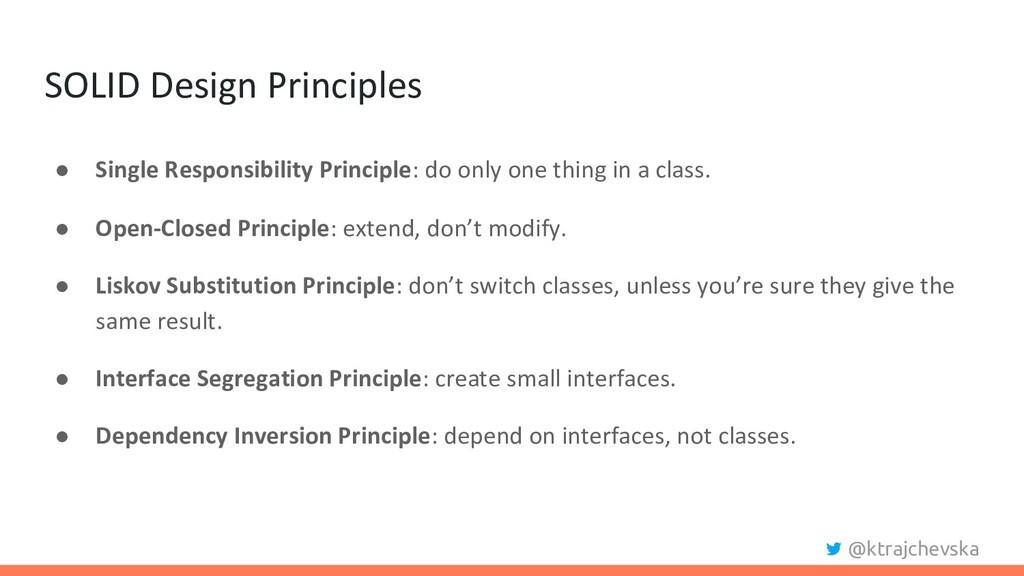 @ktrajchevska SOLID Design Principles ● Single ...