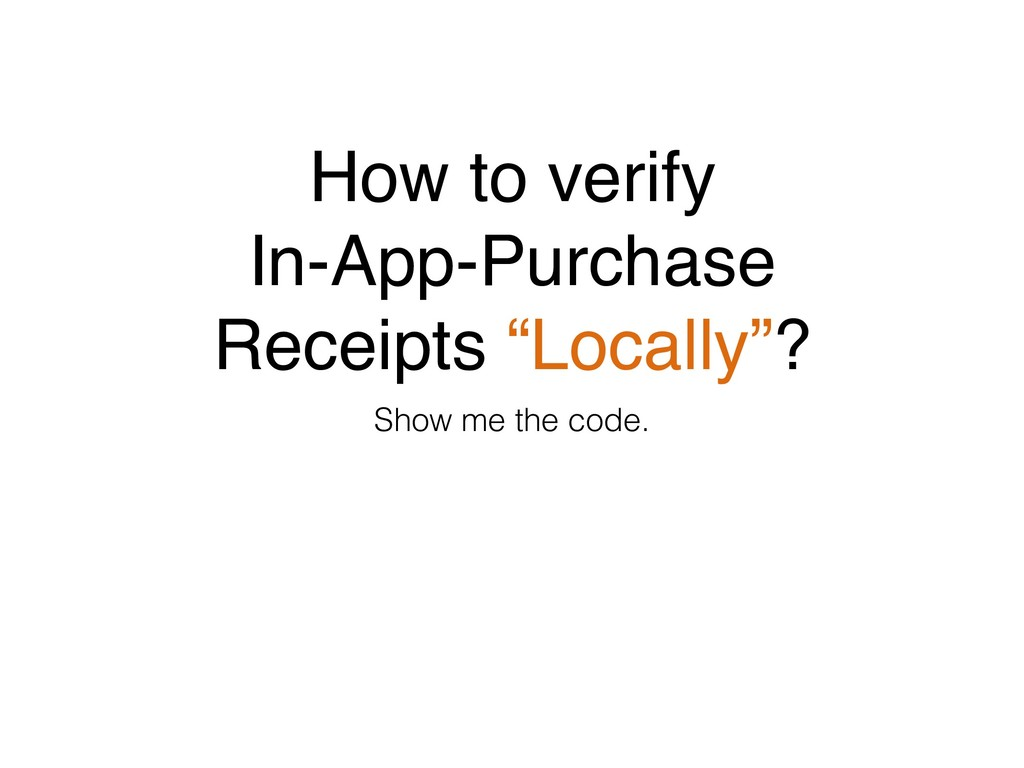 """How to verify In-App-Purchase Receipts """"Locally..."""