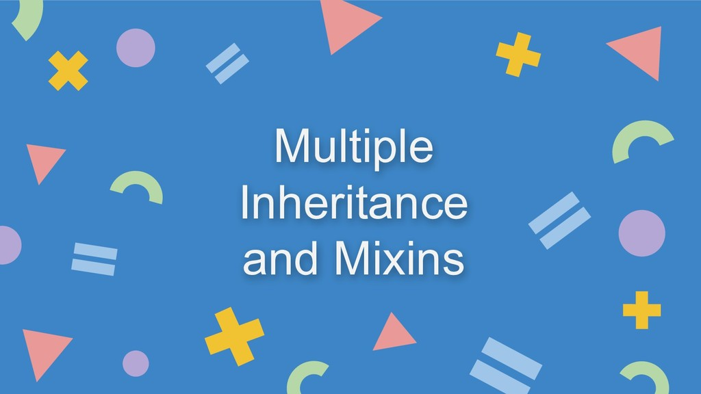 Multiple Inheritance and Mixins