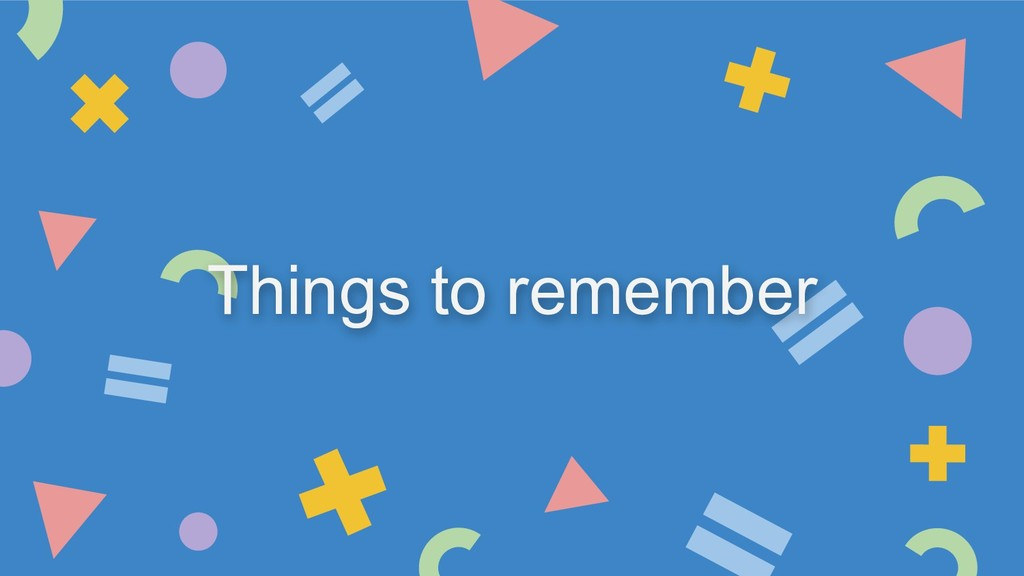 Things to remember