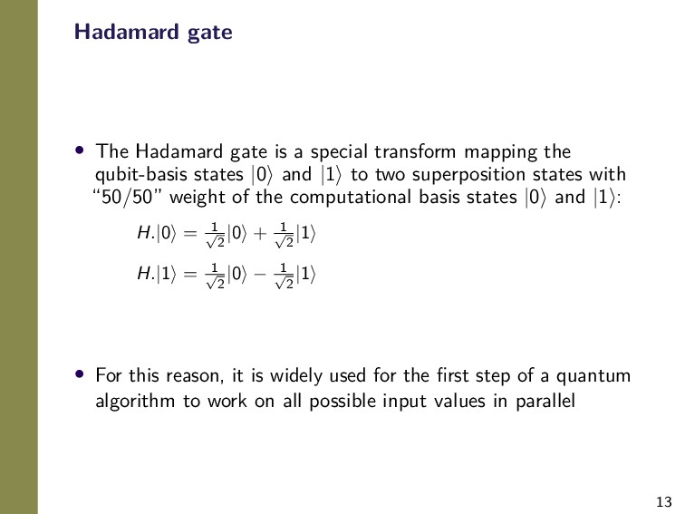 13 Hadamard gate • The Hadamard gate is a speci...