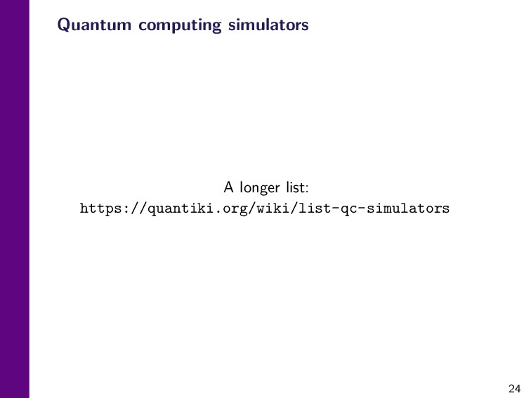 24 Quantum computing simulators A longer list: ...