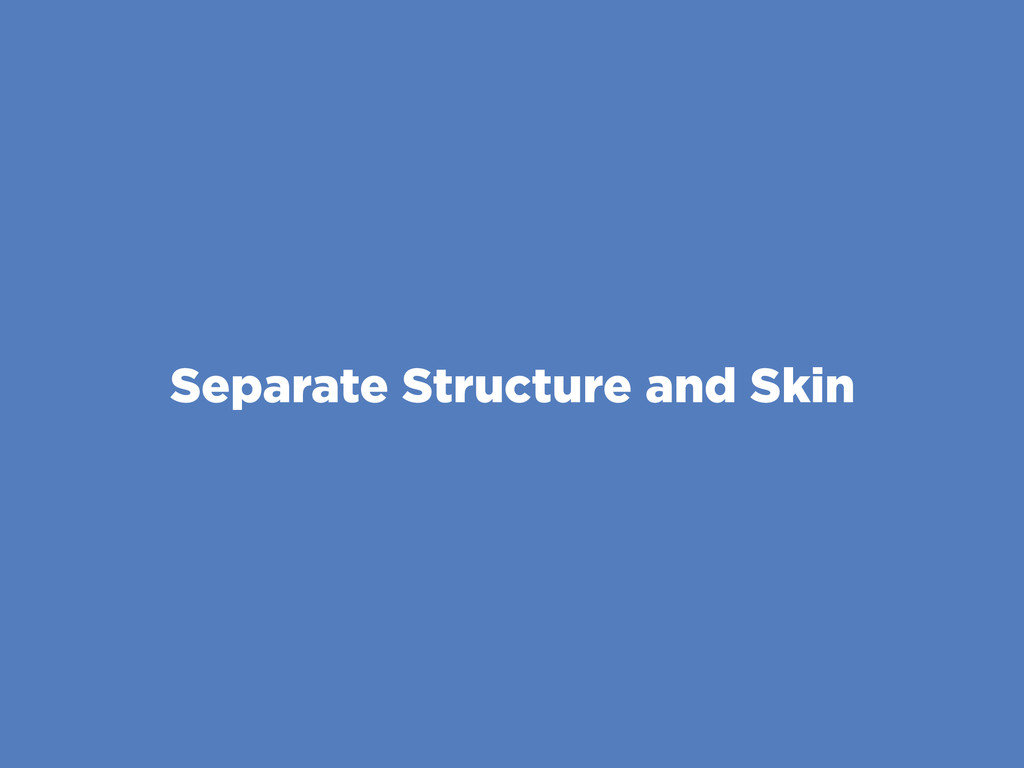 Separate Structure and Skin