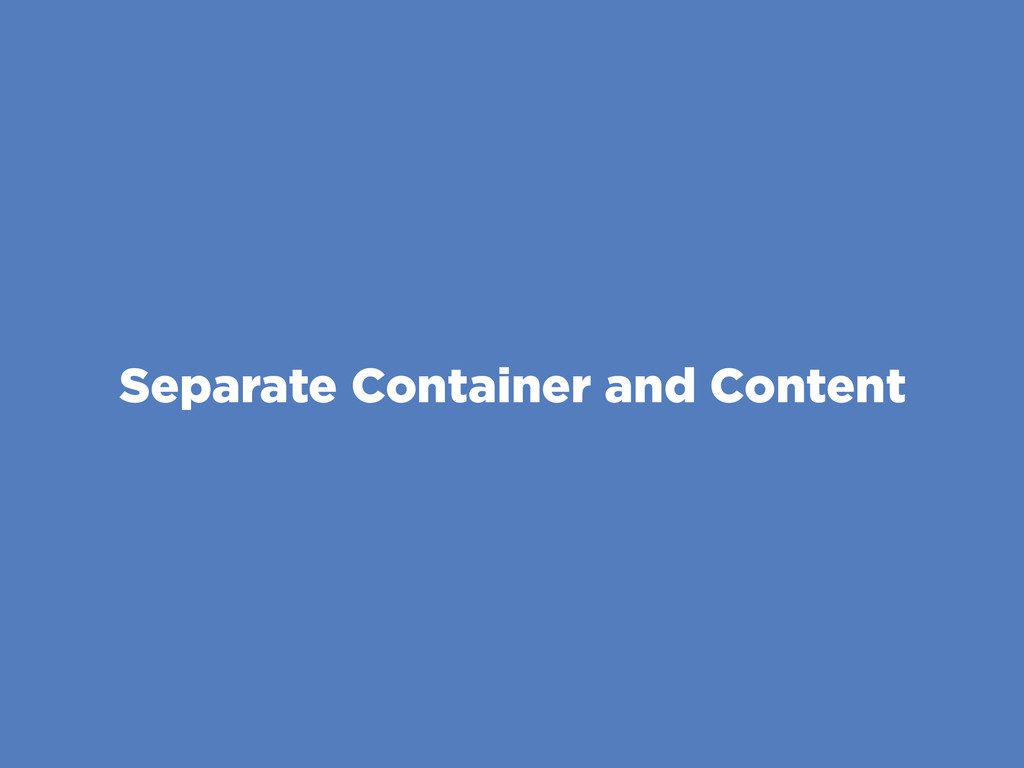 Separate Container and Content