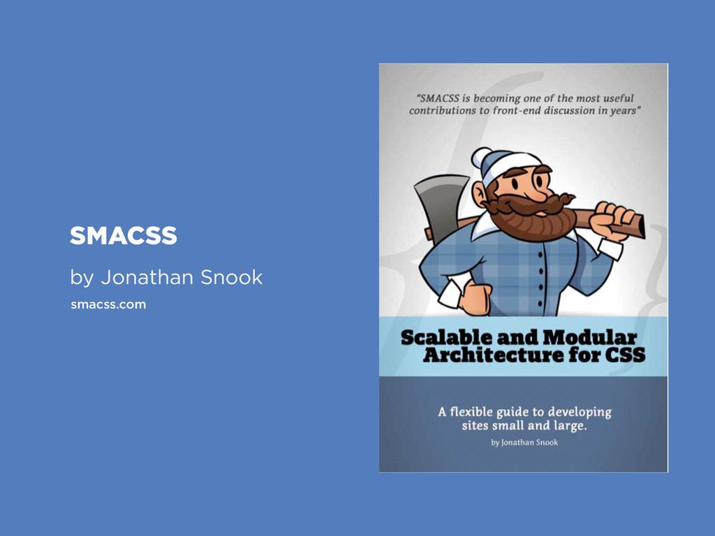 SMACSS by Jonathan Snook smacss.com