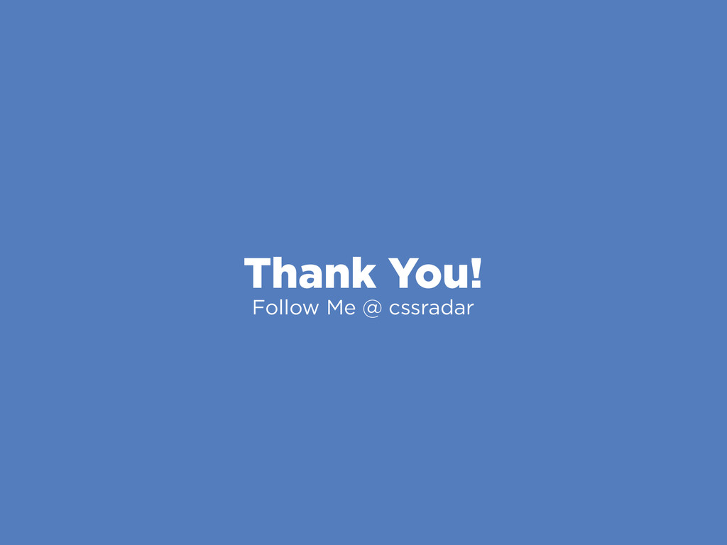 Thank You! Follow Me @ cssradar