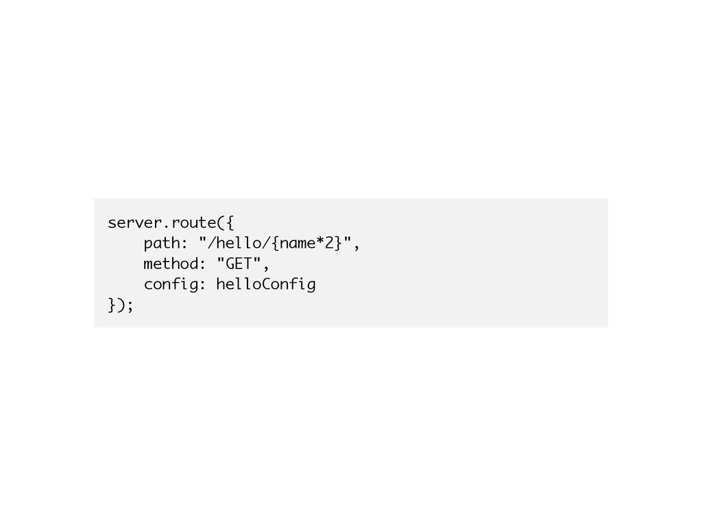 """server.route({ path: """"/hello/{name*2}"""", method:..."""