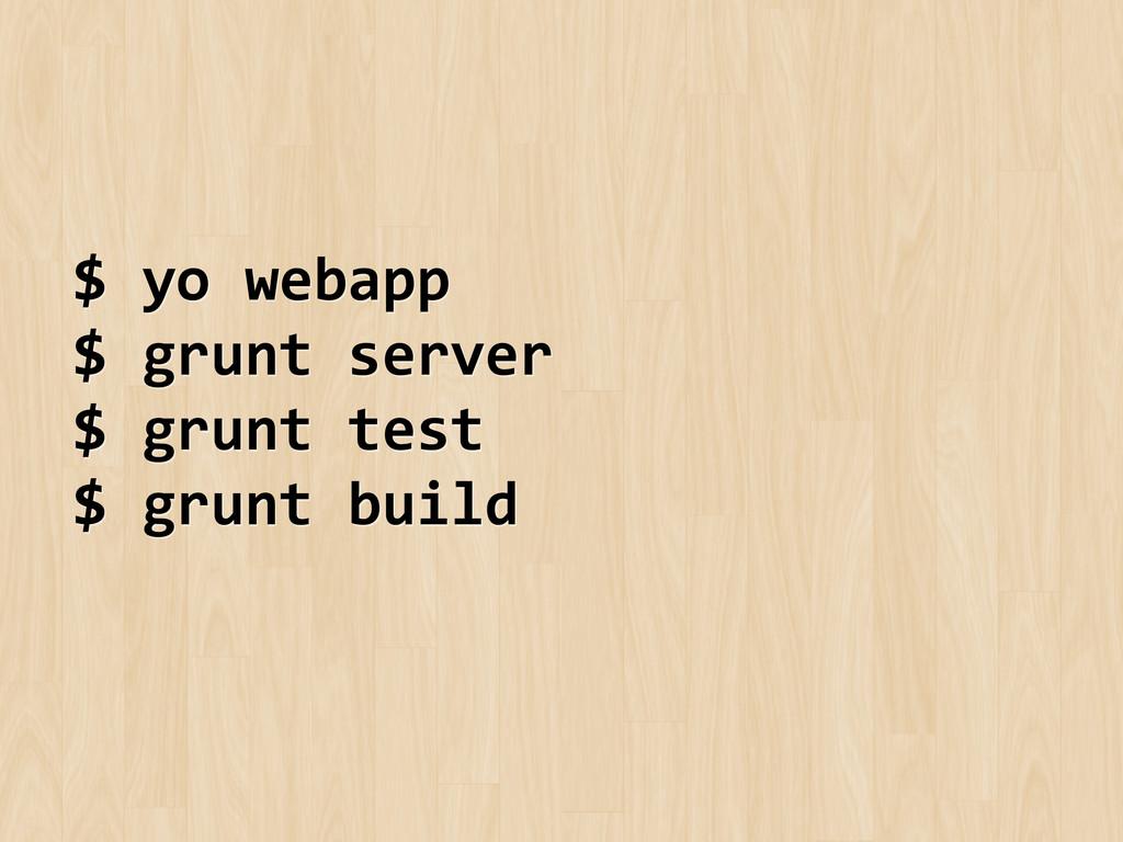 $ yo webapp  $ grunt server  ...