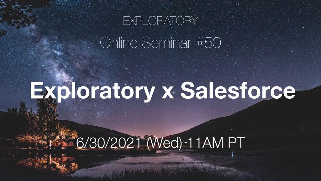 EXPLORATORY Online Seminar #50 6/30/2021 (Wed) ...