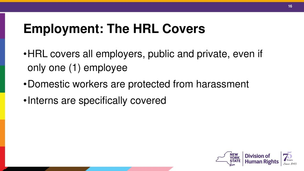 16 Employment: The HRL Covers •HRL covers all e...