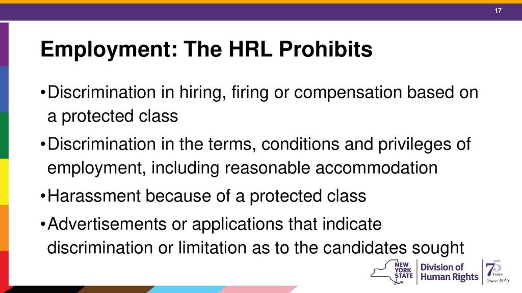 17 Employment: The HRL Prohibits •Discriminatio...