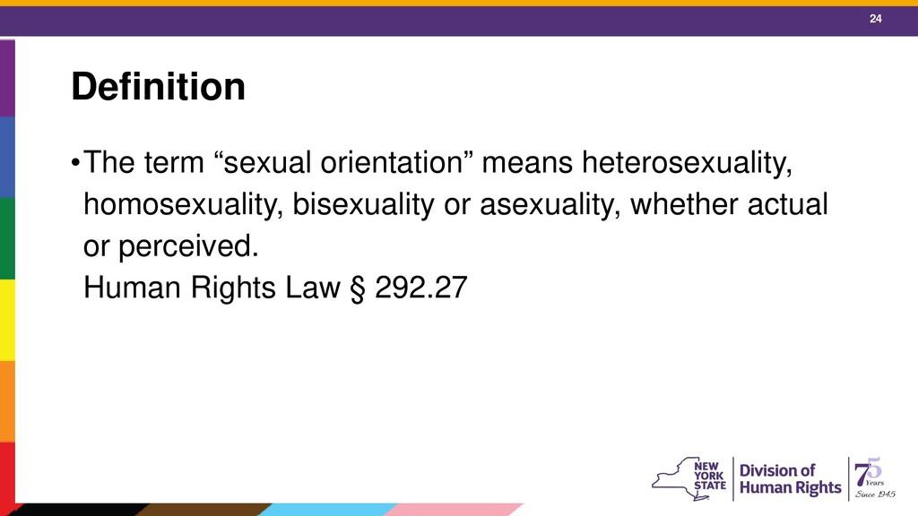 "24 Definition •The term ""sexual orientation"" me..."