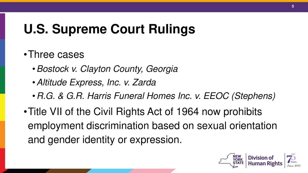 5 U.S. Supreme Court Rulings •Three cases •Bost...