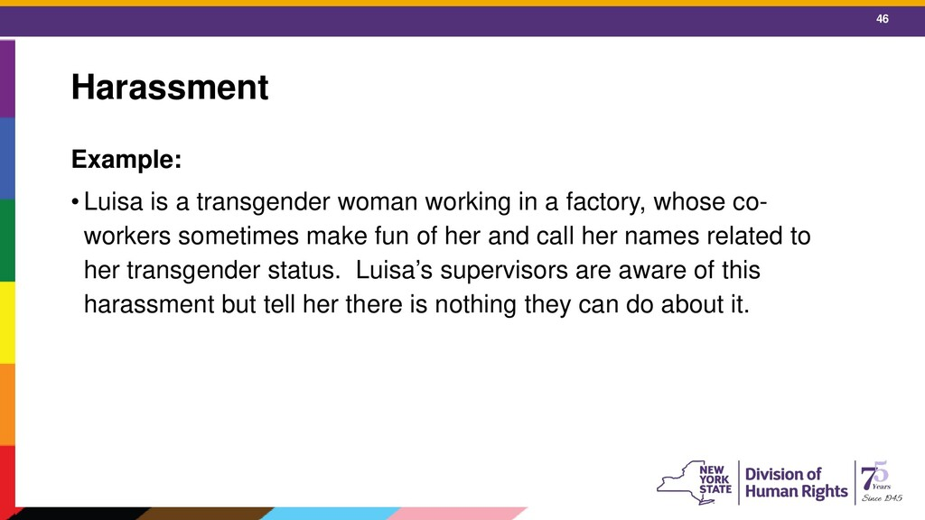 46 Harassment Example: • Luisa is a transgender...