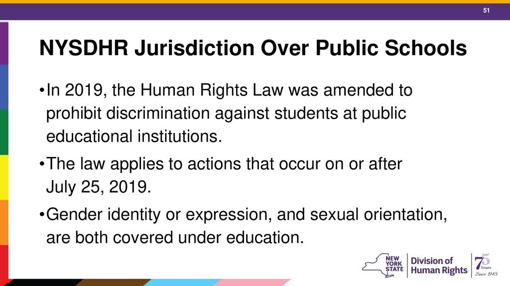 51 NYSDHR Jurisdiction Over Public Schools •In ...