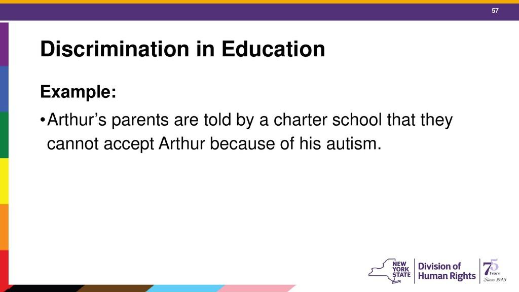 57 Discrimination in Education Example: •Arthur...