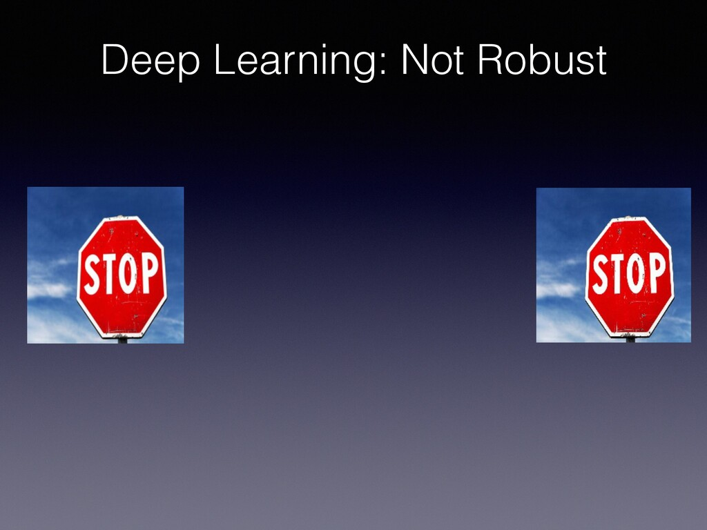 Deep Learning: Not Robust