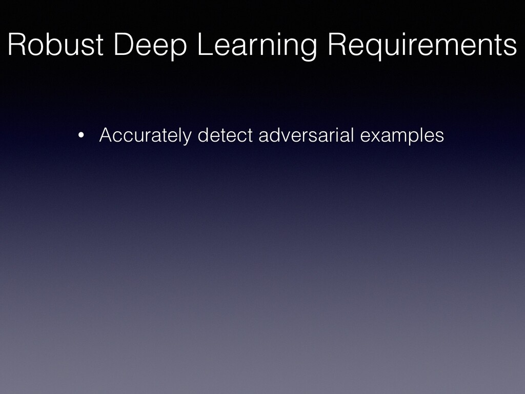 Robust Deep Learning Requirements • Accurately ...