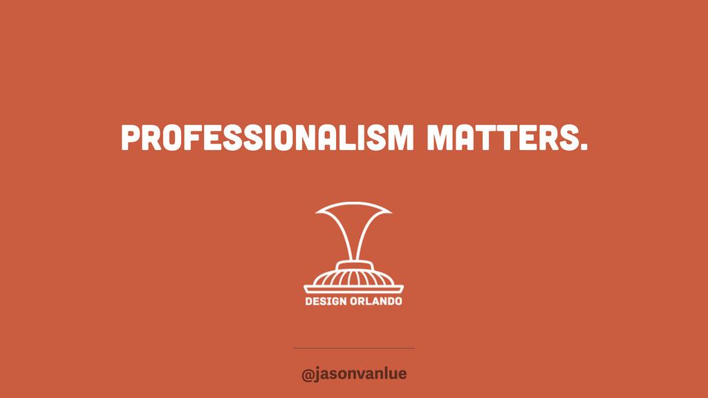 Professionalism matters. @jasonvanlue