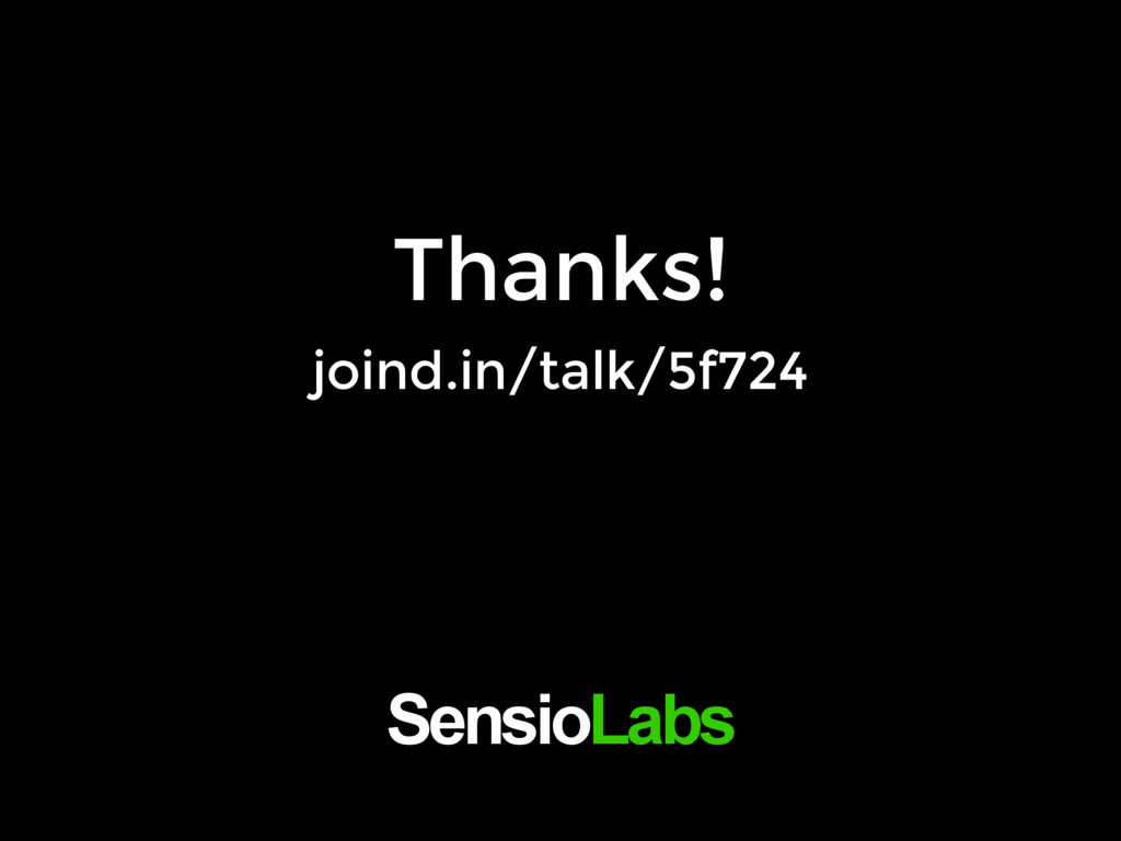 Thanks! joind.in/talk/5f724 SensioLabs