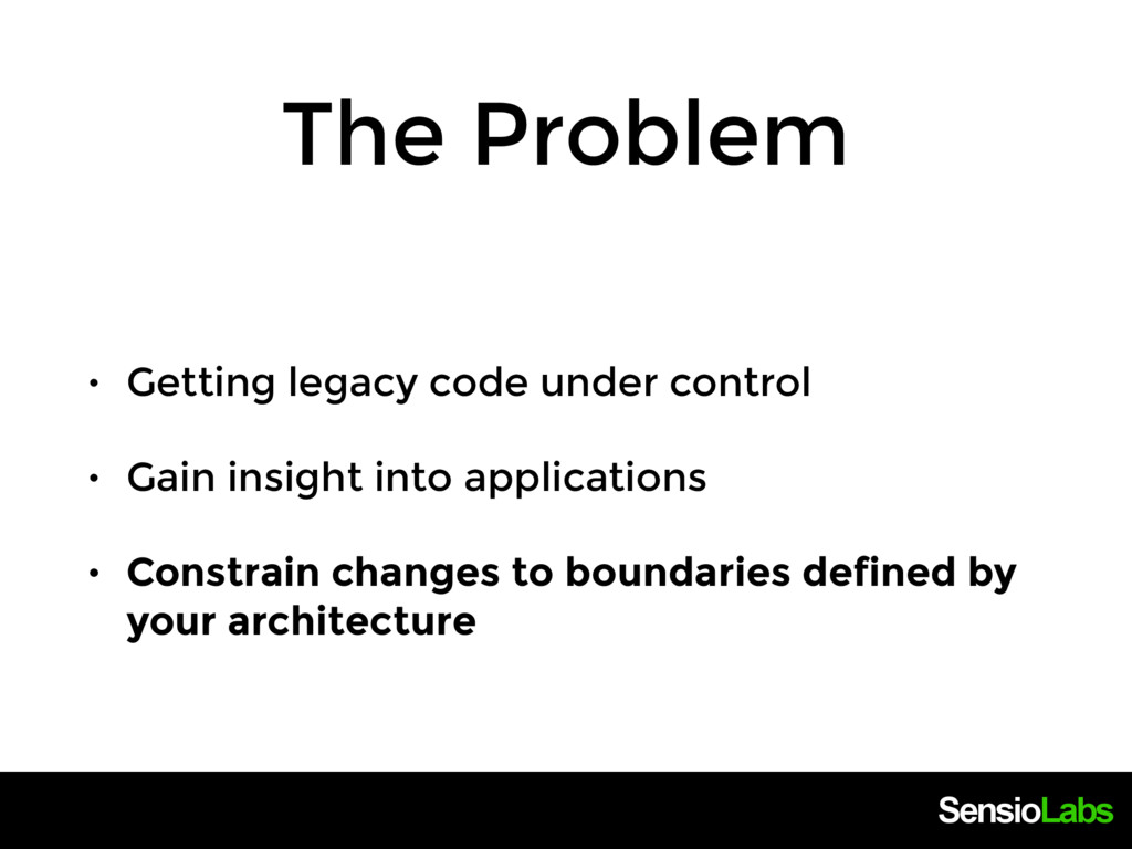 SensioLabs The Problem • Getting legacy code un...